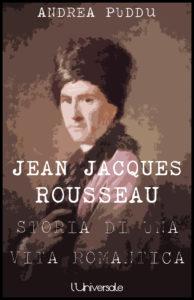Jean Jacques Rousseau storia di una vita romantica